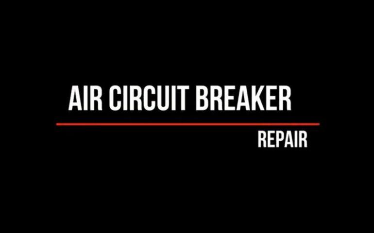Repair of Air Circuit Breaker