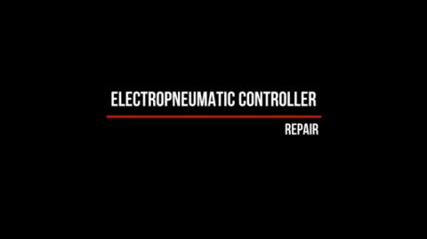 Repair of Electropneumatic controller